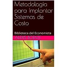 Metodología para Implantar Sistemas de Costo: Biblioteca del Economista (Spanish Edition) Oct 23, 2018