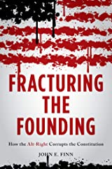 Fracturing the Founding: How the Alt-Right Corrupts the Constitution Kindle Edition