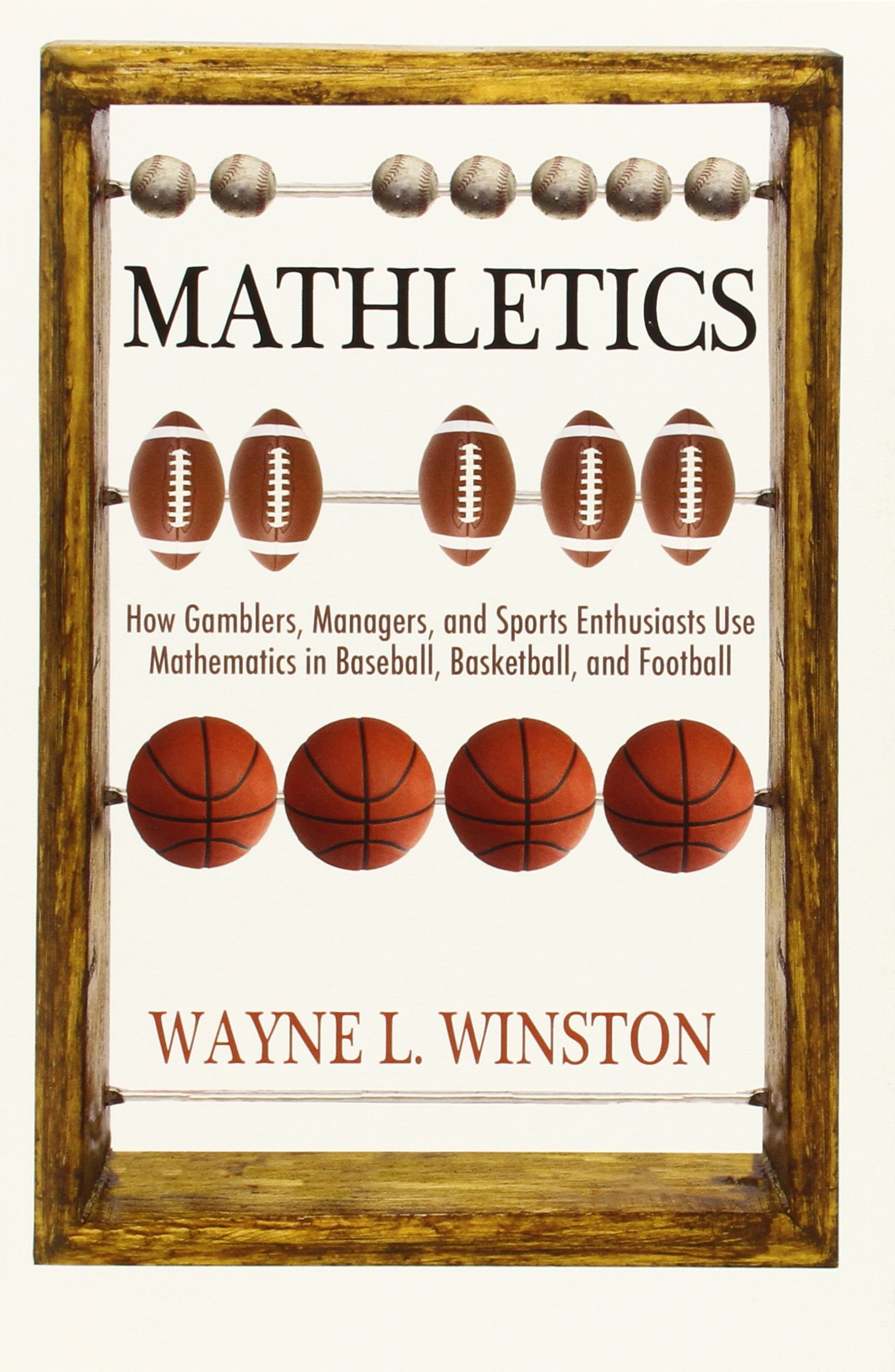 Mathletics: How Gamblers, Managers, and Sports Enthusiasts Use ...
