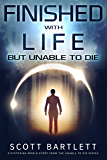 Finished with Life but Unable to Die (The Unable to Die Series Book 1)