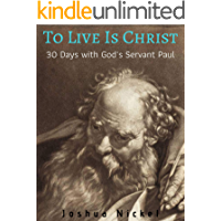 To Live is Christ: 30 Days With God's Servant Paul