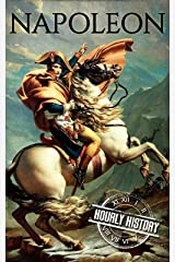 Napoleon: A Life From Beginning To End (Military Biographies Book 1) Kindle Edition