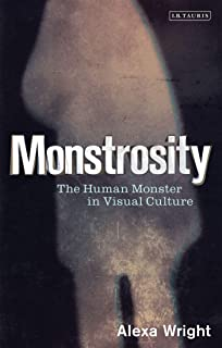 Monstrosity: The Human Monster in Visual Culture