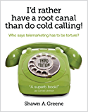I'd Rather Have A Root Canal Than Do Cold Calling!: Who says telemarketing has to be torture?