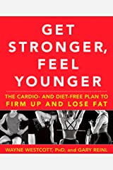 Get Stronger, Feel Younger: The Cardio and Diet-Free Plan to Firm Up and Lose Fat Kindle Edition