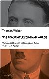 """Wie Adolf Hitler zum Nazi wurde: Vom unpolitischen Soldaten zum Autor von """"Mein Kampf"""" (German Edition)"""