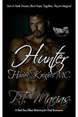 Hunter: Hades Knights MC NorCal Chapter : He's A Dark Dream, She's Hope, Together, They're Magical! (A Bad Boy Biker Motorcycle Club Romance Book 5) Kindle Edition