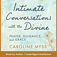 Intimate Conversations with the Divine: Prayer, Guidance, and Grace