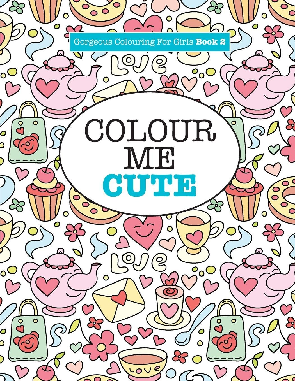 Amazon.com: Gorgeous Colouring for Girls - Colour Me Cute (Gorgeous ...