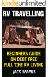 RV Travelling: Beginners Guide On Debt Free Full Time RV Living