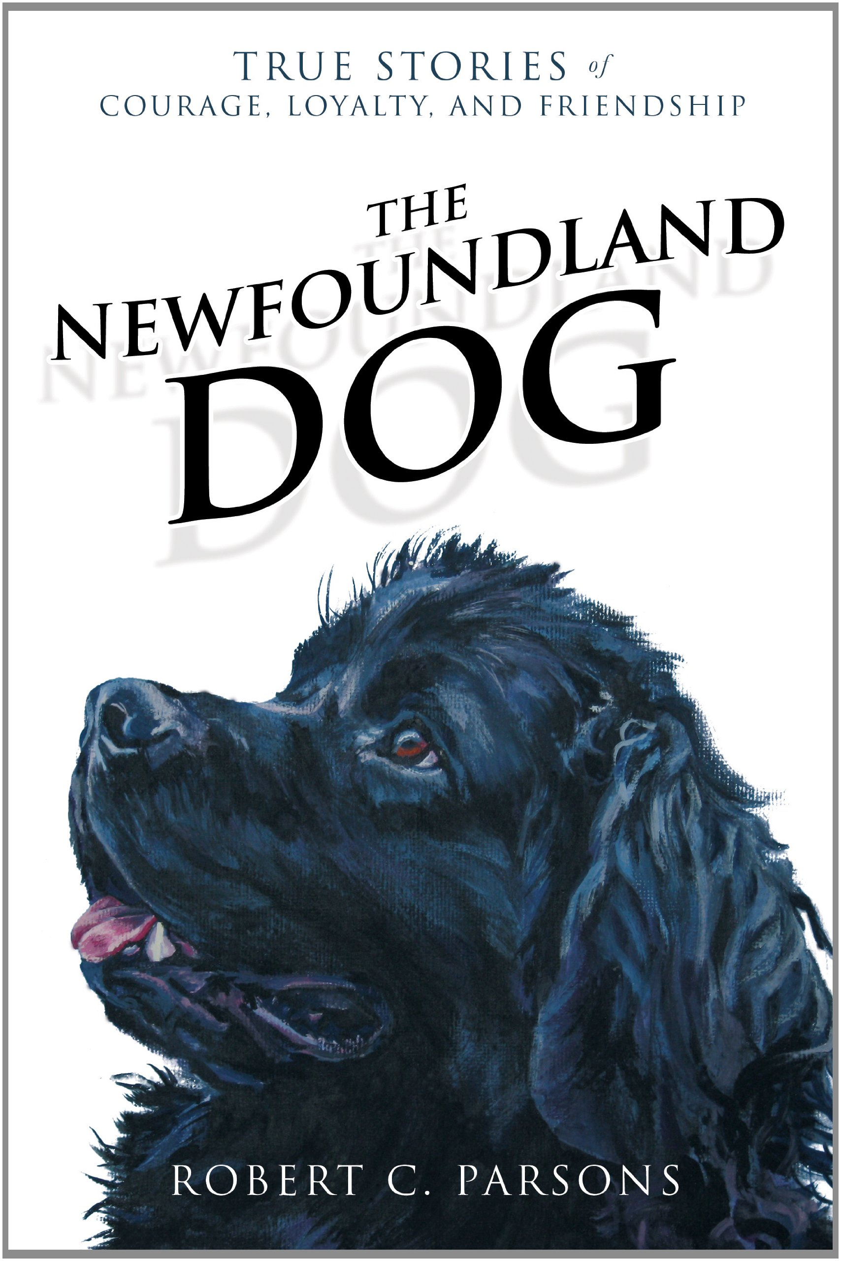 The Newfoundland Dog: True Stories of Courage, Loyalty, and Friendship