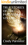 TRUE STORIES OF THE PARANORMAL:  VOLUME 5