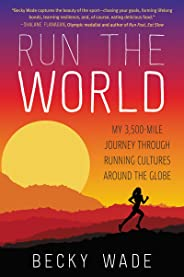 Run the World: My 3,500-Mile Journey Through Running Cultures Around the Globe