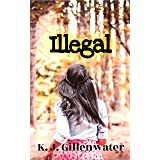 Illegal: A Ripped-From-The-Headlines Romantic Suspense
