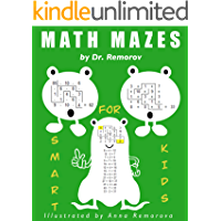 Math Mazes: Math Challenging Game Book, Logic and Brain Teasers for Kids Ages 5 – 14 (Crazy Mazes for All Ages Book 4)