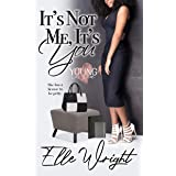 It's Not Me, It's You (Young In Love Book 1)