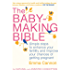The Baby-Making Bible: Simple steps to enhance your fertility and improve your chances of getting pregnant