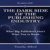 Book Publishing: The Dark Side of the Publishing Industry: What Big Publishers Don't Want You to Know