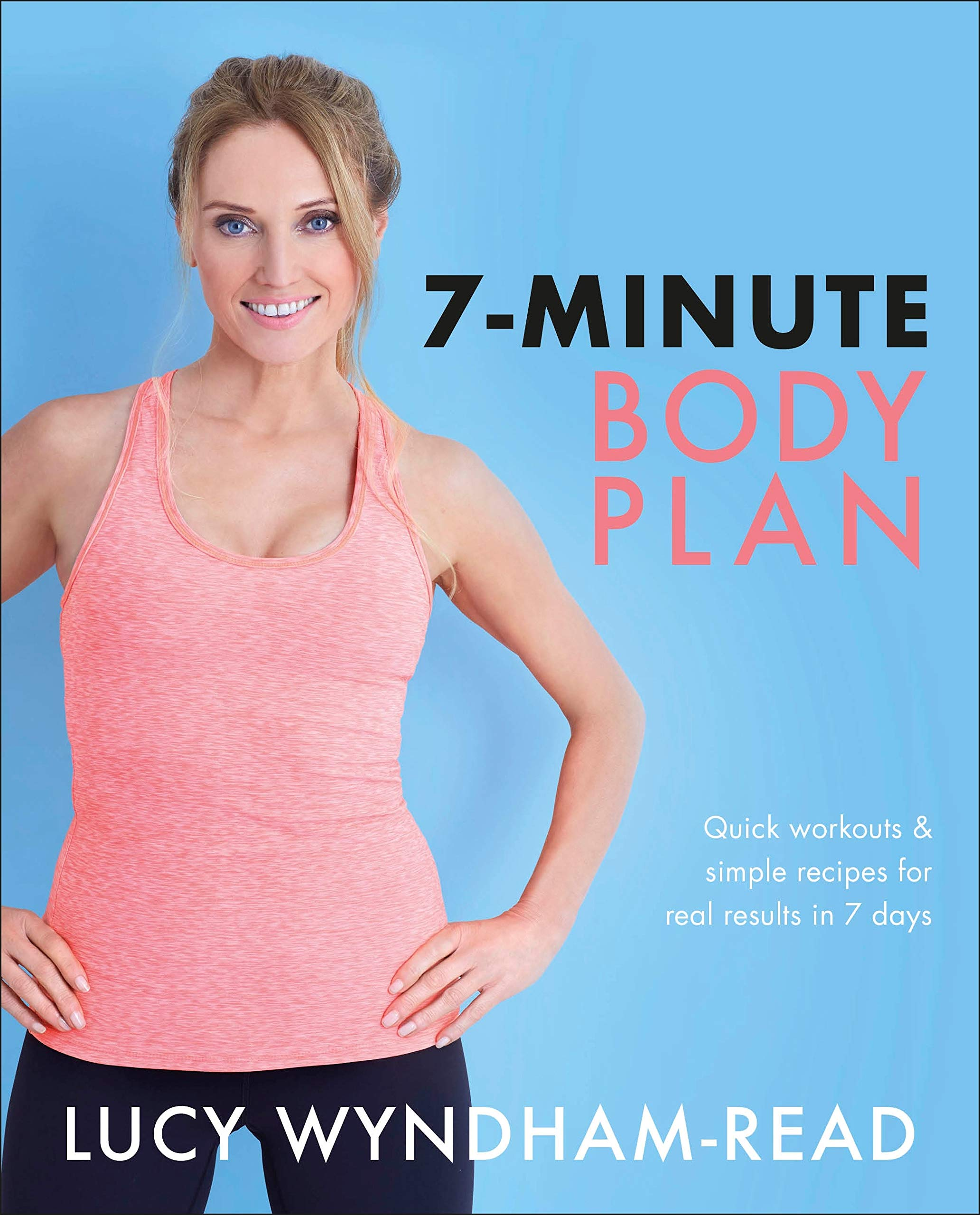 7-Minute Body Plan: Quick workouts & simple recipes for real results in 7  days: Amazon.co.uk: Wyndham-Read, Lucy: 9780241430033: Books