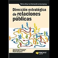 DIRECCIÓN ESTRATÉGICA DE RELACIONES PÚBLICAS: Cómo utilizar la información en la empresa (Spanish Edition)