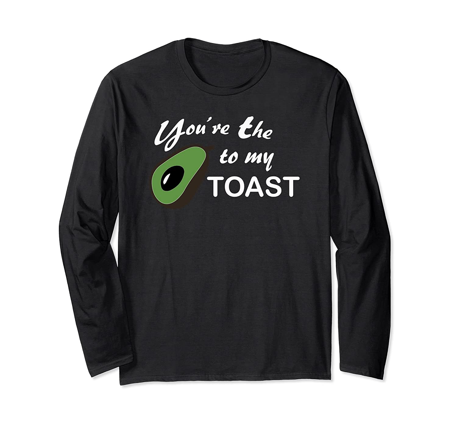 You're The Avocado to my Toast Funny Long Sleeve T-shirt-TH
