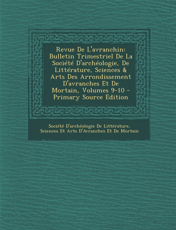 Revue de L'Avranchin: Bulletin Trimestriel de La Societe D'Archeologie, de Litterature, Sciences & Arts Des Arrondissement D'Avranches Et de (French Edition) pdf