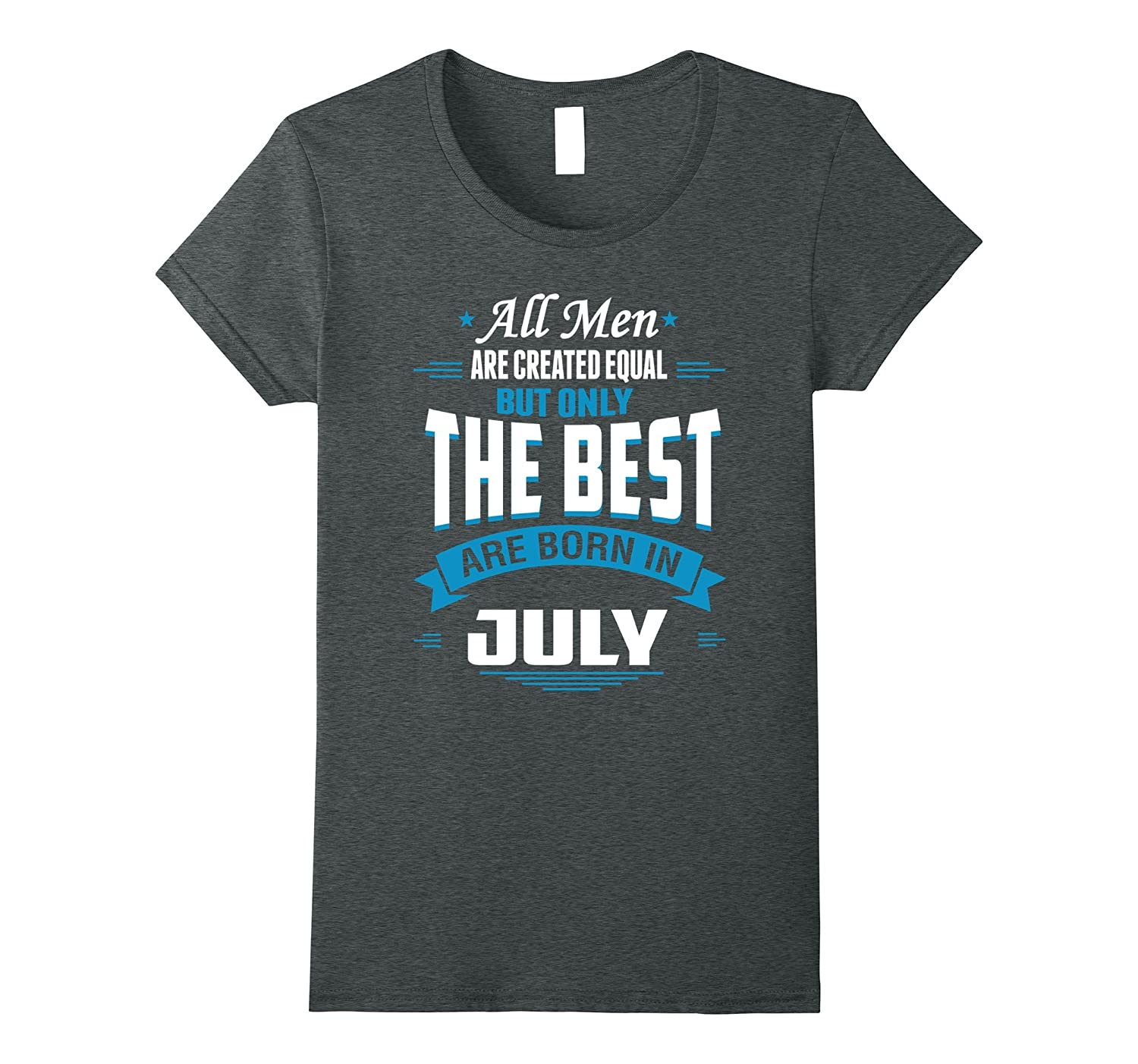Tee all men are created equal but only the best are born in-Loveshirt