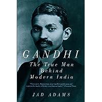 Gandhi: The True Man Behind Modern India