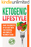 Ketogenic Lifestyle: Enjoy The Benefits of Keto Diet with this Essential and Complete Step by Step Beginner's Guide