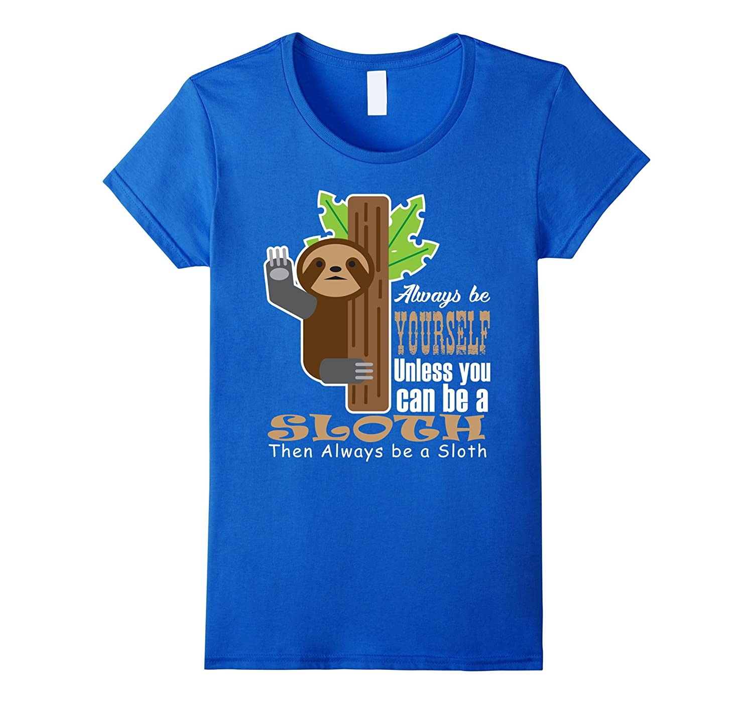 Always be a Sloth Funny Novelty Cute T-Shirt