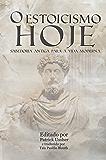 O Estoicismo Hoje: Sabedoria Antiga para a Vida Moderna