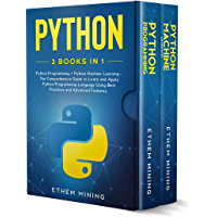 Python: 2 Books in 1: Basic Programming & Machine Learning - The Comprehensive Guide to Learn and Apply Python Programming Language Using Best Practices and Advanced Features. (English Edition)