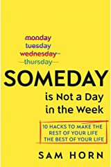 Someday Is Not a Day in the Week: 10 Hacks to Make the Rest of Your Life the Best of Your Life Hardcover