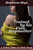Trained by his Futa Stepmother: A Taboo Futa-on-Male Story (His Futa Training Book 1)