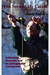 The Second Fly Caster: Fatherhood, Recovery and an Unforgettable Tournament Kindle Edition