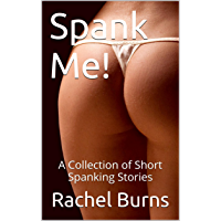 Spank Me!: A Collection of Short Spanking Stories (English Edition)