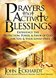 Prayers that Activate Blessings: Experience the Protection, Power & Favor of God for You & Your Loved Ones