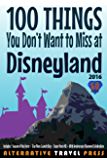 100 Things You Don't Want to Miss at Disneyland 2016 (Ultimate Unauthorized Quick Guide 2016)