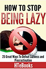 How To Stop Being Lazy - 25 Great Ways To Defeat Laziness And Procrastination (How To eBooks Book 6) Kindle Edition