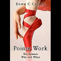 Pointe Work: Ten Reasons - Why and When (Garage Ballet Book 2)