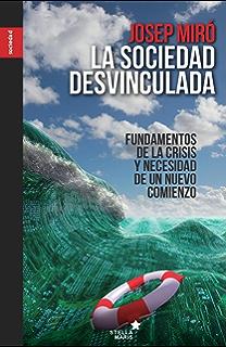 La sociedad desvinculada: Fundamentos de la crisis y necesidad de un nuevo comienzo (Spanish