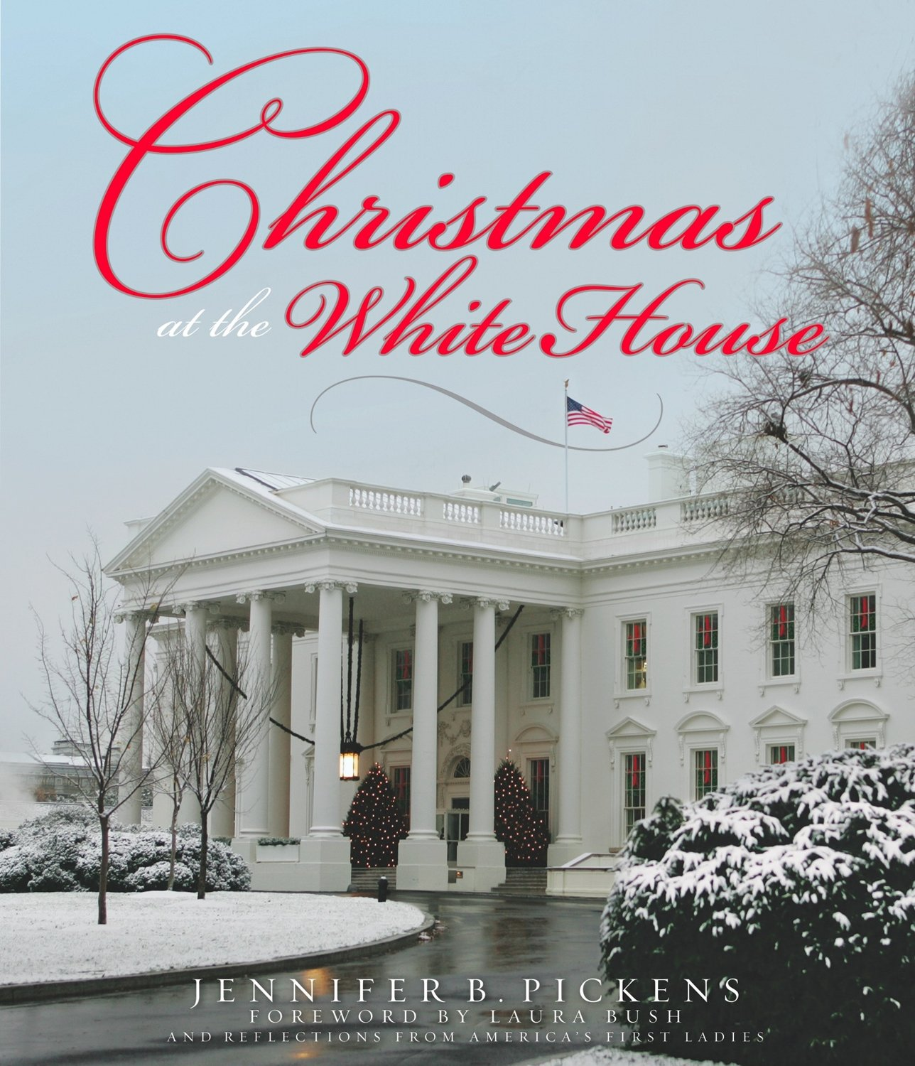 Christmas At The White House  And Reflections From America's First Ladies:  Jennifer Pickens, Laura Bush: 9780615287645: Amazon: Books