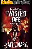 Twisted Fate: A Broken World Novel (Twisted World Book 3)