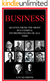 BUSINESS: Most Successful Entrepreneurs of all Time. (Quotes Book 1) (English Edition)