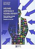 Welfare aziendale e flexible benefit. Nuove tipologie, vantaggi contributivi e fiscali. Completo di casi reali