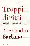 Troppi diritti: L'Italia tradita dalla libertà