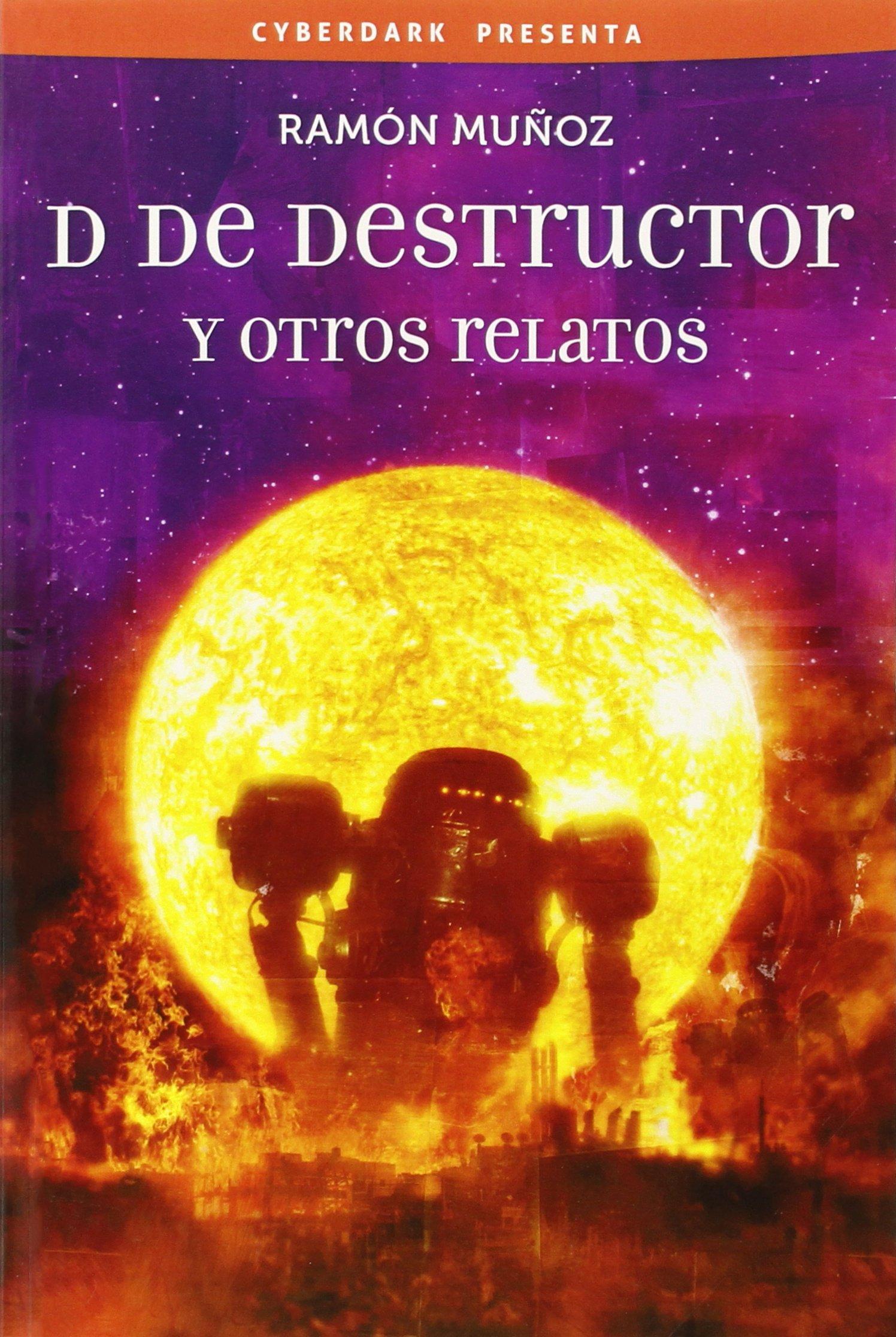 D De Destructor Y Otros Relatos (Cyberdark): Amazon.es: Ramón Muñoz Carreño: Libros