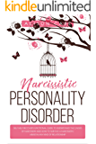 Narcissistic Personality Disorder: A Self-Help Recovery Emotional Guide to Understand the Causes of Narcissism and How to Survive Narcissistic Abuse in Any Kind of Relationship