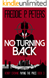 NO TURNING BACK: A Life For A Life...His Only Choice (Henry Crowne Paying The Price Book 3)