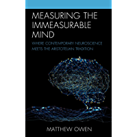 Measuring the Immeasurable Mind: Where Contemporary Neuroscience Meets the Aristotelian Tradition (English Edition)
